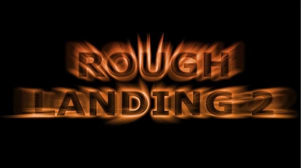 Rough Landing 2