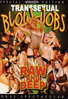 Transsexual Blowjobs - Raw And Deep (2009)